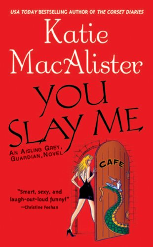 "You Slay Me (""Aisling Grey, Guardian, Novel"" Book 1) (English Edition) par [Katie Macalister]"