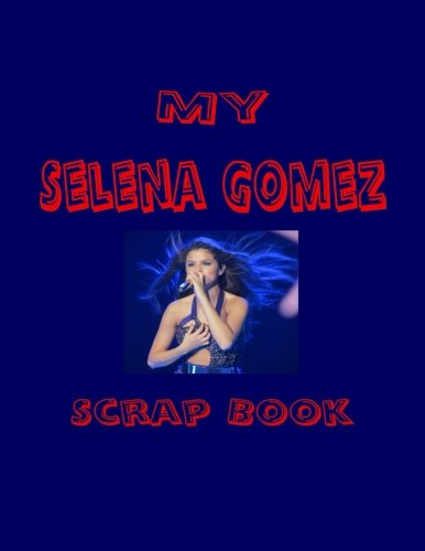 My Selena Gomez Scrap Book: Blank Pages for You to Fill (My Fan Book)