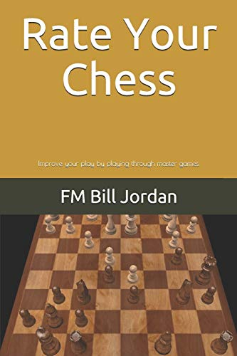 Rate Your Chess: Improve your play by playing through master games. (Select The Move, Band 1)