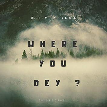 Where You Dey?