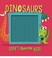 Don't Open the Box! Dinosaurs 178772204X Book Cover