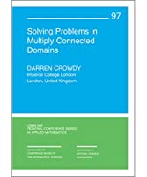Solving Problems in Multiply Connected Domains (CBMS-NSF Regional Conference Series in Applied Mathematics)