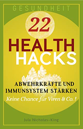 22 Health Hacks / Abwehrkräfte & Immunsystem stärken / Keine Chance für Viren & Co.