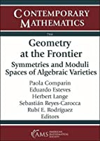 Geometry at the Frontier: Symmetries and Moduli Spaces of Algebraic Varieties (Contemporary Mathematics)