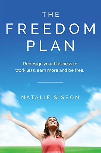 The Freedom Plan: Redesign Your Business to Work Less, Earn More and Be Free