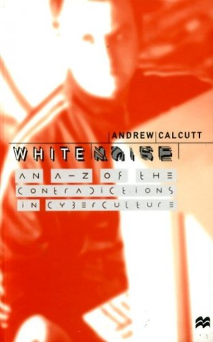 WHITE NOISE An A-Z of the contradictions in cyberculture
