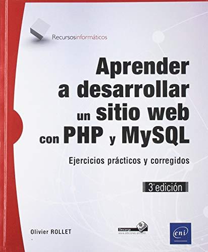 Aprender a desarrollar un sitio web con PHP y MySQL: Ejercicios prácticos y corregidos - 3ª Edición
