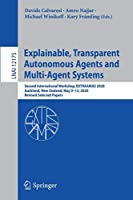 Explainable, Transparent Autonomous Agents and Multi-Agent Systems: Second International Workshop, EXTRAAMAS 2020, Auckland, New Zealand, May 9–13, 2020, Revised Selected Papers (Lecture Notes in Computer Science (12175))
