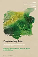 Engineering Asia: Technology, Colonial Development, and the Cold War Order (Soas Studies in Modern and Contemporary Japan)