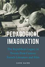 The Pedagogical Imagination: The Republican Legacy in Twenty-First-Century French Literature and Film (English Edition)