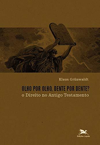 Olho por olho, dente por dente?: O direito no Antigo Testamento