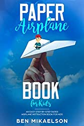Image: Paper Airplane Book For Kids: An Easy Step-By-Step Paper Airplane Instruction Book For Kids | Kindle Edition | by Ben Mikaelson (Author). Publication Date: July 17, 2018