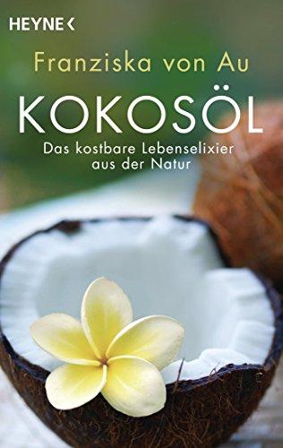 Kokosöl: Das kostbare Lebenselixier aus der Natur