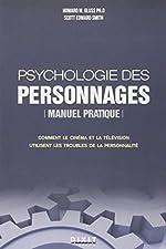 Psychologie des personnages - Manuel pratique Comment le cinéma et la télévision utilisent les troubles de la personnalité de Howard M. Gluss