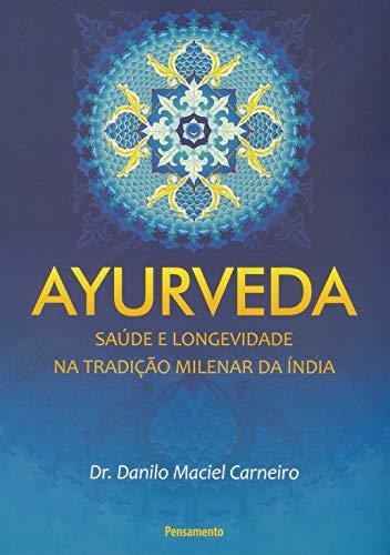 Ayurveda: Saúde Longevidade na Tradição Milenar da Índia