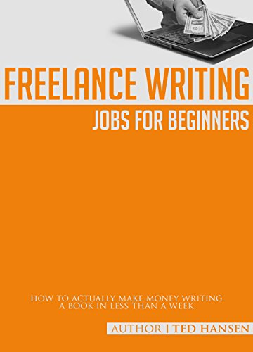Freelance Writing Jobs for Beginners: How to Actually Make Money Writing a Book in Less Than a Week