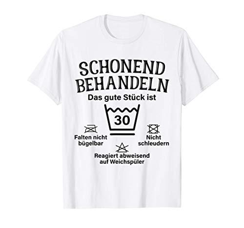 Schonend Behandeln Das Gute Stück Ist Dreißig 30. Geburtstag T-Shirt