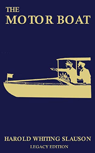 The Motor Boat (Legacy Edition): A Timeless Classic on Captaining, Maintenance, Selection, Care, and Use of Vintage Early Gas-Powered Watercraft: 10