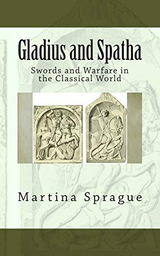 Gladius and Spatha: Swords and Warfare in the Classical World (Knives, Swords, and Bayonets: A World...