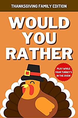 Would You Rather - Thanksgiving Family Edition: A Hilarious, Interactive, Crazy, Silly Question Game Book With Fun Illustrations | Thanksgiving Gift For Kids 6-12 (Game Book Gift Ideas)