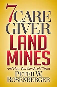 7 Caregiver Landmines: And How You Can Avoid Them by [Peter W. Rosenberger]