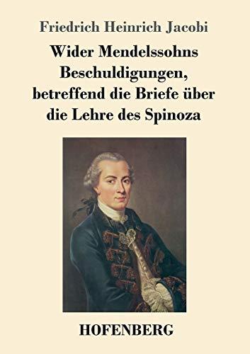 Wider Mendelssohns Beschuldigungen, betreffend die Briefe über die Lehre des Spinoza