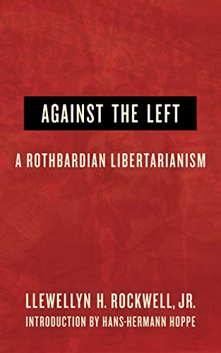 Against the Left: A Rothbardian Libertarianism