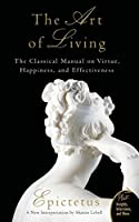 Art of Living: The Classical Mannual on Virtue, Happiness, and Effectiveness (Plus)