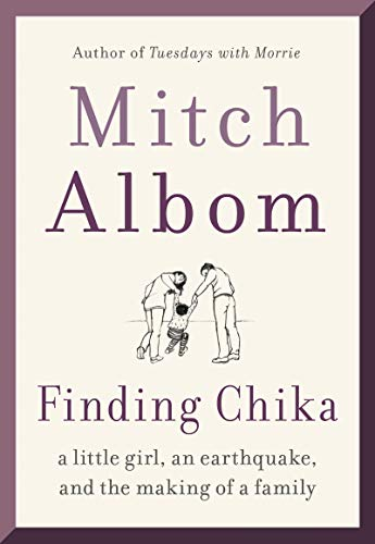 Finding Chika: A Little Girl, an Earthquake, and the Making of a Family by [Mitch Albom]