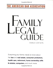 American Bar Association Family Legal Guide (third edition): Everything your family needs to know about the law and real e...