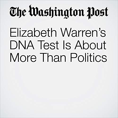 Elizabeth Warren's DNA Test Is About More Than Politics copertina