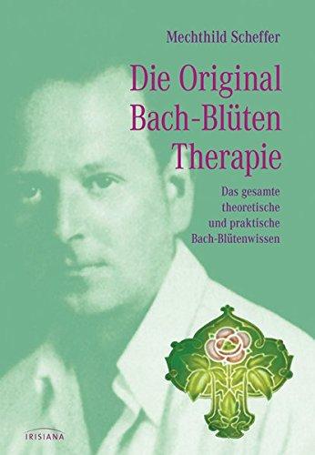Scheffer, Mechthild<br />Die Original Bachblütentherapie