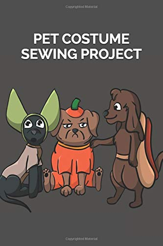 Pet Costume Sewing Projects: Monthly Planner to Jot Down Important Notes of Your Creative Process  and Sketch Pattern Designs for Clothes of Animals You Love