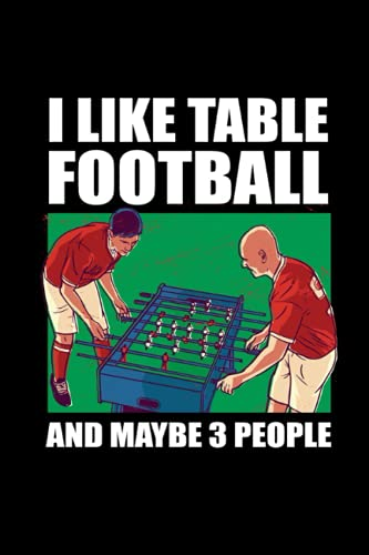 I Like Table Football And Maybe 3 People: Pages for Table Football in Format