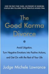 The Good Karma Divorce: Avoid Litigation, Turn Negative Emotions into Positive Actions, and Get On with the Rest of Your Life Kindle Edition
