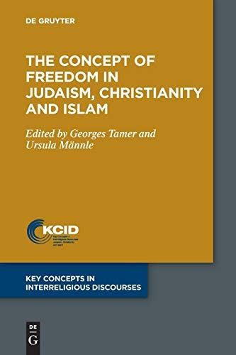The Concept of Freedom in Judaism Christianity and Islam Key Concepts in Interreligious Discourses product image