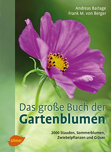Das große Buch der Gartenblumen: 2000 Stauden, Sommerblumen, Zwiebelpflanzen und Gräser