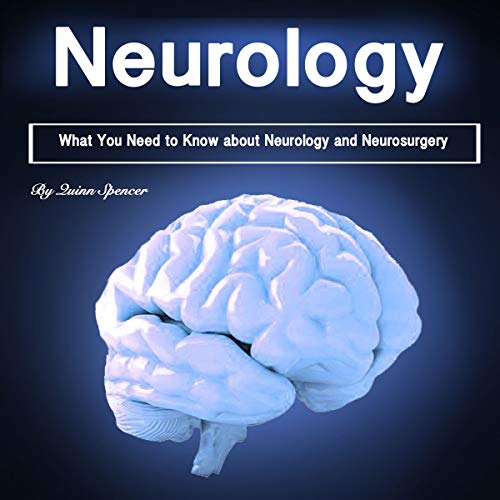 Neurology: What You Need to Know About Neurology and Neurosurgery audiobook cover art