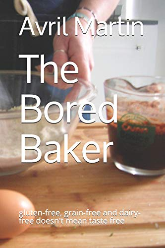 The Bored Baker: gluten-free, grain-free and dairy-free doesn't mean taste free