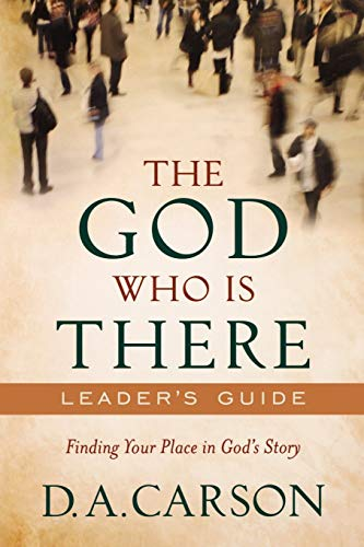 God Who Is There Leader's Guide, The: Finding Your Place In God's Story