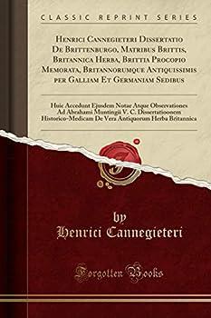 Henrici Cannegieteri Dissertatio De Brittenburgo Matribus Brittis Britannica Herba Brittia Procopio Memorata Britannorumque Antiquissimis per .. Abrahami Muntingii V C Dis  Latin Edition
