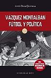 Vaquez Montalbán. Fútbol y política: 7 (Base Deporte)