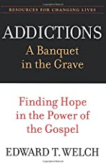 Gospel Jesus Addiction a Banquet in the Grave Edward T. Welch