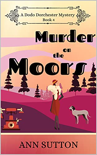 Murder on the Moors (A Dodo Dorchester Mystery Book 4) by [Ann Sutton]