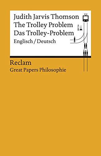 The Trolley Problem / Das Trolley-Problem: Englisch/Deutsch. [Great Papers Philosophie] (Reclams Universal-Bibliothek)