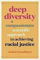 Deep Diversity: A Compassionate, Scientific Approach to Achieving Racial Justice