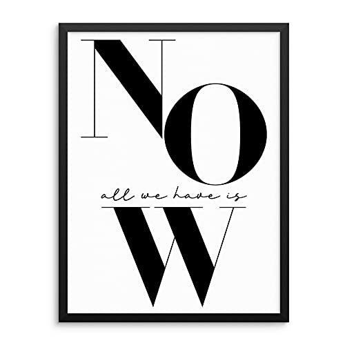 Inspirational Words Black and White Wall Decor Art Print Poster - All We Have Is Now -UNFRAMED- Motivational Wall Quotes Typography Artwork for Living Room, Bedroom, Home Office (11