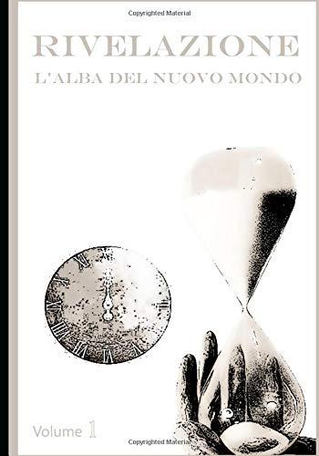 Rivelazione: l'alba del Nuovo Mondo - Volume 1
