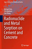 Radionuclide and Metal Sorption on Cement and Concrete (Topics in Safety, Risk, Reliability and Quality (29))