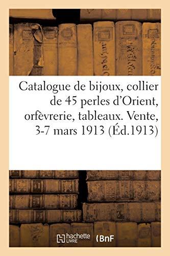 Catalogue de bijoux, collier de 45 perles d'Orient, orfèvrerie, tableaux, pastels, dessins: gravures, objets d'art et d'ameublement. Vente, Paris, 3-7 mars 1913